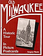 Old Milwaukee : A Historic Tour In Picture…