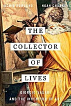 The Collector of Lives: Giorgio Vasari and…