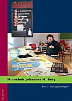 Minnebok Johannes H. Berg : Bind 2. Spill og…