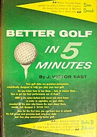 Better Golf in 5 Minutes by J. Victor East