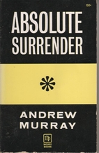 Absolute Surrender by Rev. Andrew Murray