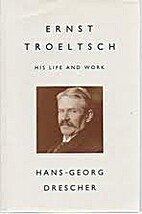 Ernst Troeltsch: His Life and Work by…