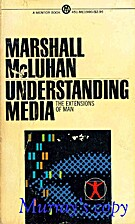 Understanding media; the extensions of man…