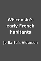 Wisconsin's early French habitants by Jo…