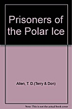 Prisoners of the Polar Ice by T. D. Allen
