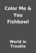 Color Me & You Fishbowl by World in Trouble