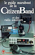Le guide marabout de la Citizen-Band et des…