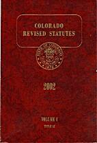 Colorado Revised Statutes, 2002, Vol 4,…