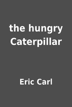 the hungry Caterpillar by Eric Carl