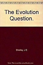 The Evolution Question? by J. E. Shelley