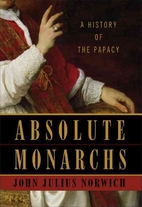 Absolute Monarchs: A History of the Papacy…