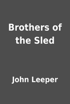 Brothers of the Sled by John Leeper