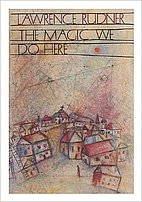The Magic We Do Here by Lawrence Rudner