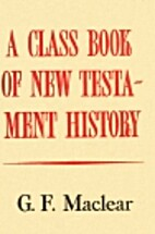 A Class Book of New Testament History by G.…