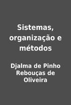 Sistemas, organização e métodos by Djalma…