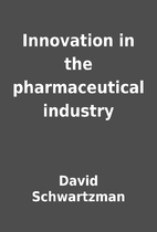 Innovation in the pharmaceutical industry by…