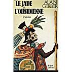 Le jade et l'obsidienne by Alain Gerber