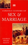 Curious Customs of Sex and Marriage - George Ryley Scott
