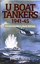 U Boat Tankers 1941-45: Submarine Suppliers…