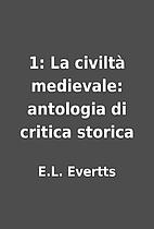 1: La civiltà medievale: antologia di…