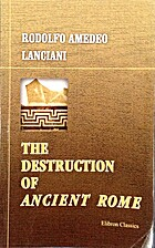 The destruction of ancient Rome by Rodolfo…
