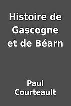 Histoire de Gascogne et de Béarn by…