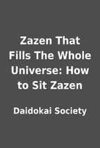 Zazen That Fills The Whole Universe: How to…