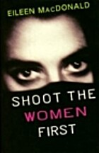 Shoot the Women First by Eileen MacDonald