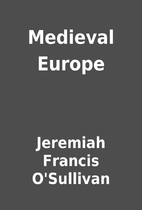 Medieval Europe by Jeremiah Francis…