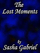 The Lost Moments by Sasha Gabriel