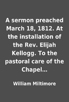 A sermon preached March 18, 1812. At the…