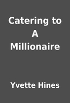 Catering to A Millionaire by Yvette Hines
