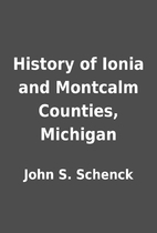 History of Ionia and Montcalm Counties,…