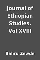 Journal of Ethiopian Studies, Vol XVIII by…
