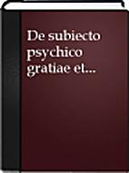 De subiecto psychico gratiae et virtutum…
