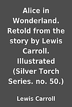 Alice in Wonderland. Retold from the story…