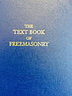 The Text Book of Freemasonry: Compiled by a…