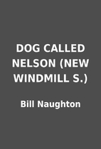 DOG CALLED NELSON (NEW WINDMILL S.) by Bill…