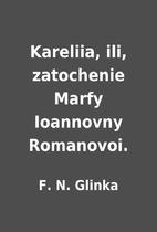 Kareliia, ili, zatochenie Marfy Ioannovny…