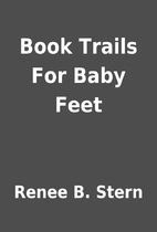 Book Trails For Baby Feet by Renee B. Stern