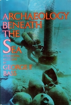 Archaeology Beneath the Sea by George…