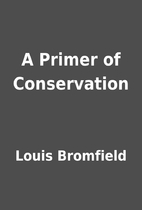 A Primer of Conservation by Louis Bromfield