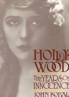 Hollywood: The Years of Innocence by John…