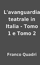 L'avanguardia teatrale in Italia - Tomo 1 e…