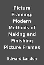 Picture Framing: Modern Methods of Making…