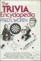 The Trivia Encyclopedia by Fred L. Worth