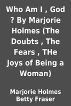 Who Am I , God ? By Marjorie Holmes (The…