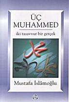 Üç Muhammed, İki Tasavvur Bir Gerçek by…
