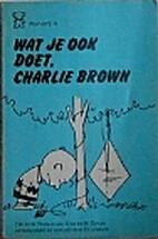 Wat je ook doet, Charlie Brown by Charles M.…