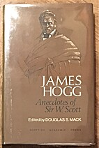 James Hogg: Anecdotes of Sir W. Scott by…